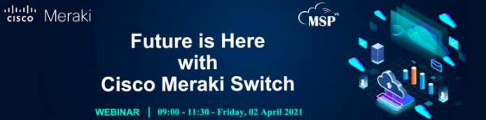 Webinar: Future is here with Cisco Meraki switch